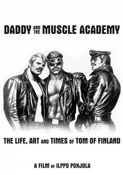 Daddy and the Muscle Academy - The Art and Life of Tom Of Finland